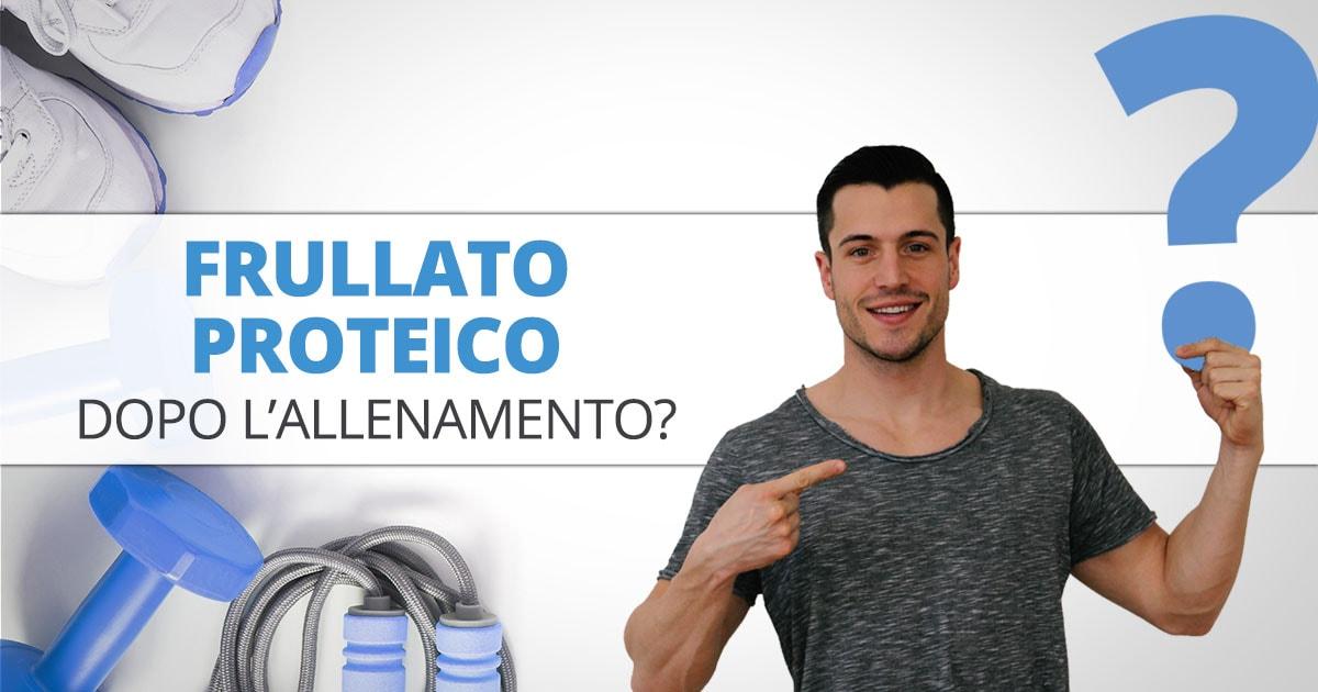 Frullato proteico dopo l'allenamento? Bufala o must?