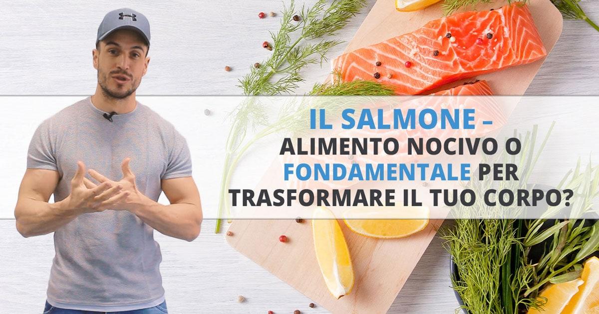Il salmone – alimento nocivo o fondamentale per trasformare il tuo corpo?