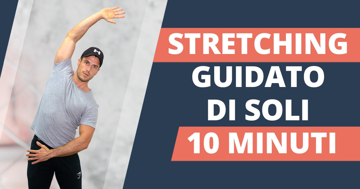 Esercizi di stretching per tutto il corpo – stretching di 10 minuti guidato